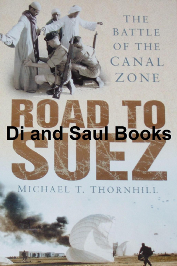 Road to Suze - The Battle of the Canal Zone, by Michael T. Thornhill